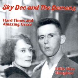 "Sky Dee and The Demons: Hard Times and Amazing Grace (7"")"