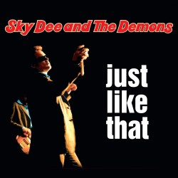 Sky Dee and the Demons: Just Like That (CD)