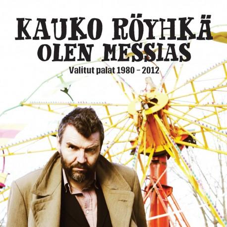 Kauko Röyhkä: Olen messias - valitut palat 1980 - 2012