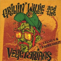 Grillin' Willie And The Vegetarians: Celsius & Fahrenheit (CD)