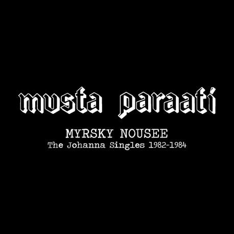 Musta Paraati : Myrsky nousee – The Johanna Singles 1982-1984