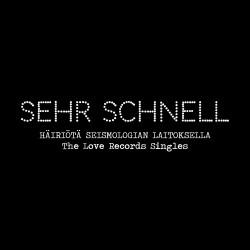 Sehr Schnell: Häiriöitä Seismologian Laitoksella - The Love Records Singles