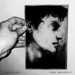 Cause A Riot: Final Broadcast (LP)
