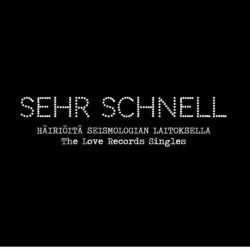 """Sehr Schnell: Häiriöitä Seismologian Laitoksella - The Love Records Singles (3x7"""")"""