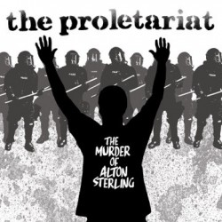 "The Proletariat: The Murder Of Alton Sterling (7"")"