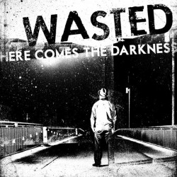 Wasted: Here Comes the Darkness