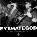 EyeHateGod: 10 Years Of Abuse (And Still Broke) 2LP
