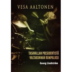 Vesa Aaltonen: Tasavallan Presidentistä valtakunnan rumpaliksi (kirja)
