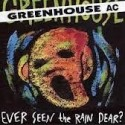 Greenhouse AC: Ever Seen The Rain, Dear? (LP)