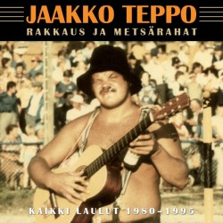 Jaakko Teppo: Rakkaus ja metsärahat - kaikki laulut 1980-1995 (3CD)