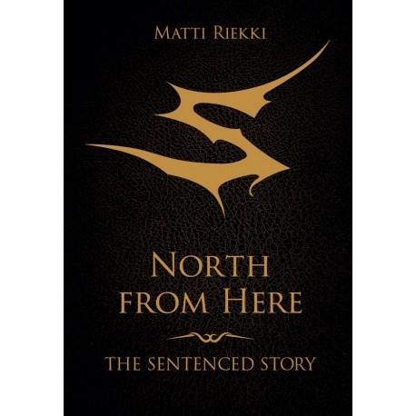 Matti Riekki:  North From Here - The Sentenced Story (book)