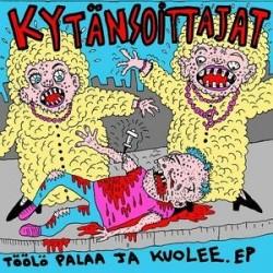 """Kytänsoittajat / Vaarallista : Töölö palaa ja kuolee EP (7"""")"""