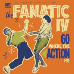 "Fanatic IV: Go Where The Action Is (7"" EP)"