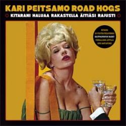 Kari Peitsamo Road Hogs: Kitarani haluaa rakastella äitiäsi rajusti (LP)