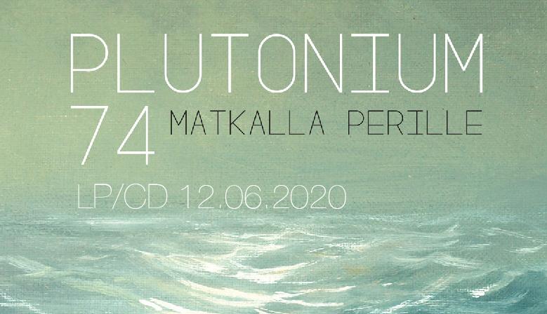 Plutonium 74 - Matkalla perille